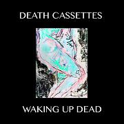 Waking Up Dead by Death Cassettes